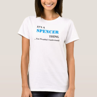 It's A SPENCER Thing! You Wouldn't Understand T-Shirt