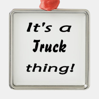 It's a truck thing! christmas ornament