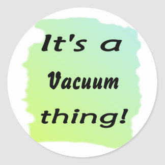 It's a vacuum thing! classic round sticker