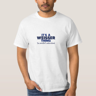 It's a Weisser Thing Surname T-Shirt