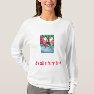 It's all a fairy tale T-Shirt