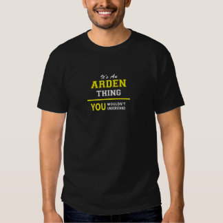 It's An ARDEN thing, you wouldn't understand !! Tshirt