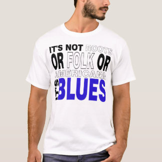 It's BLUES T-Shirt