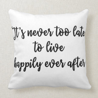 It's never too late to live happily ever after cushion