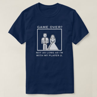 """It's Not a """"Game Over"""" with my Player 2 Wedding Tee Shirt"""