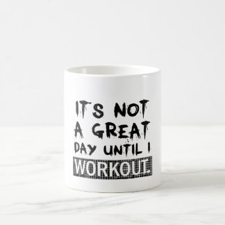 Its not a great day until i workout coffee mug