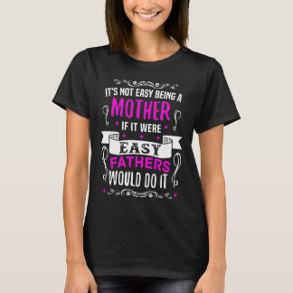 It's Not Easy Being A Mother T-Shirt
