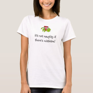It's not naughty if there's mistletoe! T-Shirt
