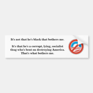 It's not that he's black that bothers me... bumper sticker