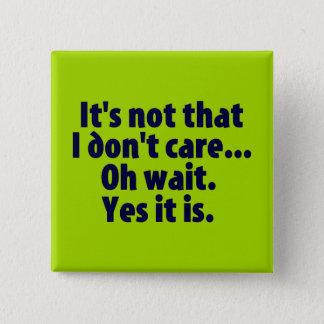 It's Not That I Don't Care. Oh Wait. Yes It Is. 15 Cm Square Badge