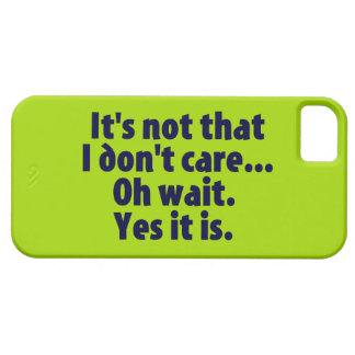 It's Not That I Don't Care. Oh Wait. Yes It Is. iPhone 5 Cover