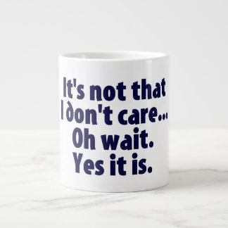 It's Not That I Don't Care. Oh Wait. Yes It Is. Large Coffee Mug