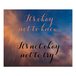 """It's Okay Not to Know"" Inspirational Poster"