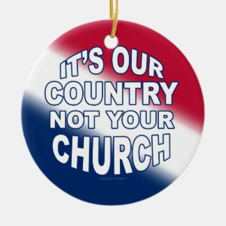 It's Our Country - Not Your Church Round Ceramic Decoration
