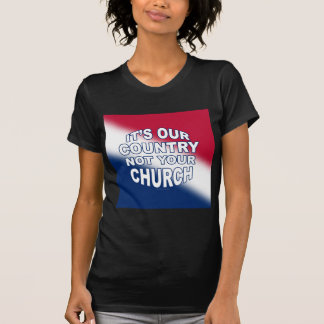 It's Our Country - Not Your Church Tee Shirt