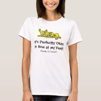 It's Perfectly Okay to Bow at my Feet! T-Shirt