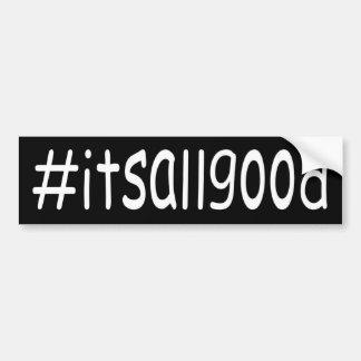 #itsallgood bumper sticker