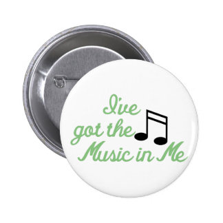 Ive Got the Music In Me 6 Cm Round Badge