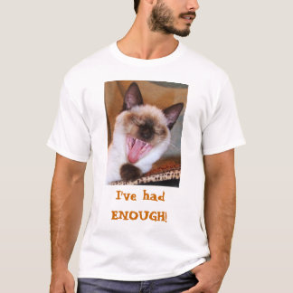 I've had ENOUGH! T-Shirt
