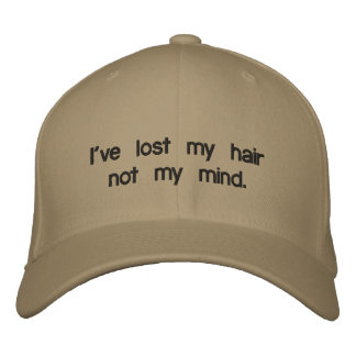 I've lost my hair not my mind. embroidered hat