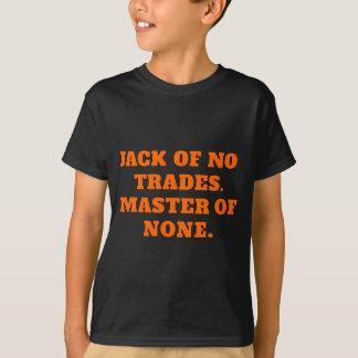 Jack of no trades, master of none T-Shirt