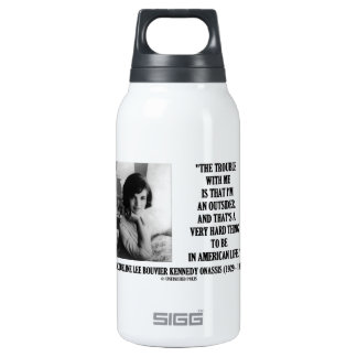 Jacqueline Kennedy Trouble With Me Outsider Quote 10 Oz Insulated SIGG Thermos Water Bottle