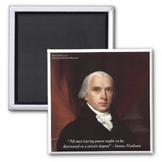 """James Madison """"Distrust Power"""" Wisdom Quote Gifts Square Magnet"""