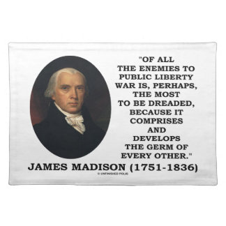 James Madison Enemies To Public Liberty War Quote Placemat