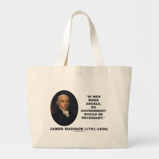 James Madison If Men Were Angels No Gov't Would Be Large Tote Bag
