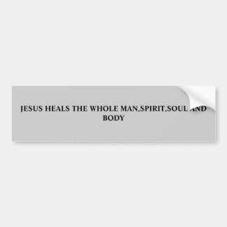 JESUS HEALS THE WHOLE MAN,SPIRIT,SOUL AND BODY BUMPER STICKER