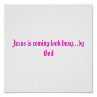 Jesus is coming look busy...by God Poster