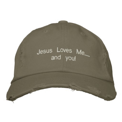 Jesus Loves Me..... and you! Embroidered Baseball Cap