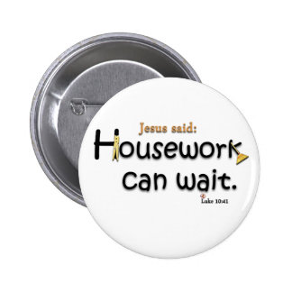 Jesus Said Housework Can Wait Button