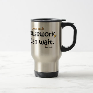 Jesus Said Housework Can Wait Stainless Steel Travel Mug