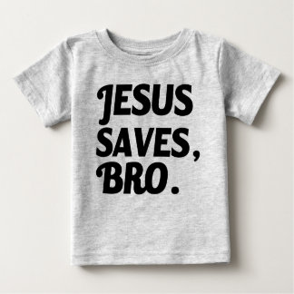 Jesus Saves, Bro funny baby shirt