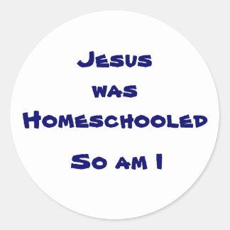 Jesus was Homeschooled, So am I Classic Round Sticker