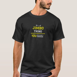 JIMBO thing, you wouldn't understand T-Shirt