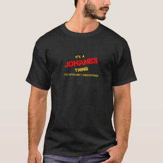 JOHANES thing, you wouldn't understand. T-Shirt