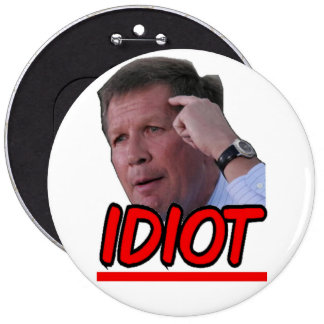 John Kasich - Idiot Ohio Governor 6 Cm Round Badge