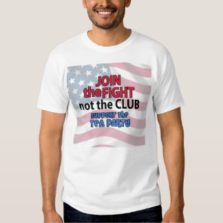 Join the Fight Not the Club Support the Tea Party T Shirts