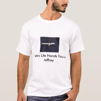 joint, When Life Hands You A Jeffrey T-Shirt