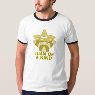 Juan of a Kind T Shirts