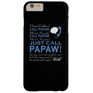 JUST CALL PAPAW BARELY THERE iPhone 6 PLUS CASE
