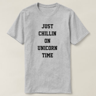 Just Chillin on Unicorn time T-Shirt