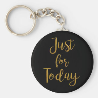 Just For Today gold quote AA NA 12 step recovery Basic Round Button Key Ring