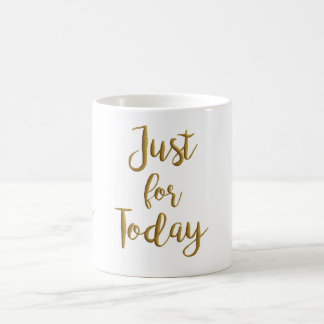 Just For Today recovery quote AA NA slogan gift Coffee Mug