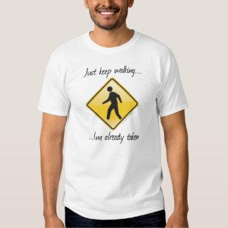 Just keep walking..I'm already taken! Tees