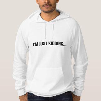 Just Kidding But Seriously Sweatshirt