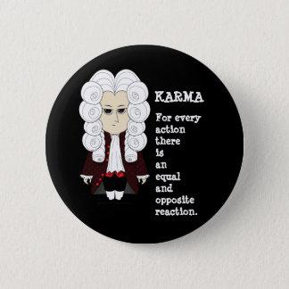 Karma and Newton's 3rd law (Dark background) 6 Cm Round Badge