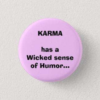 KARMA has aWicked senseof Humor... 3 Cm Round Badge